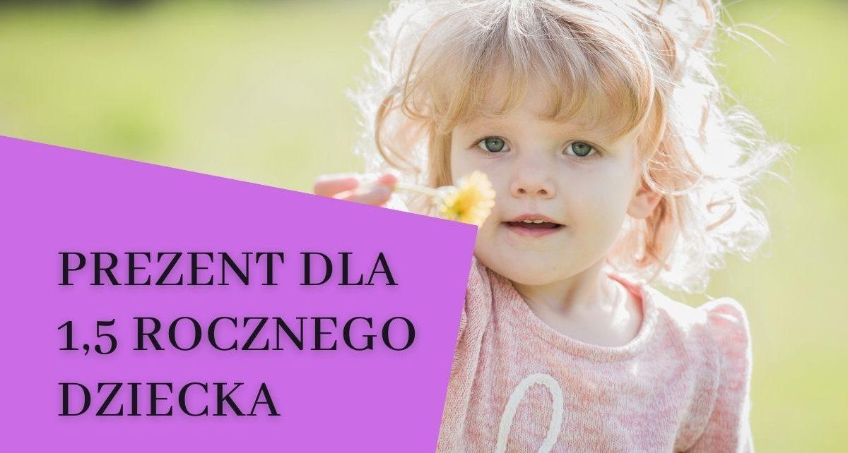 prezent dla 1,5 rocznego dziecka